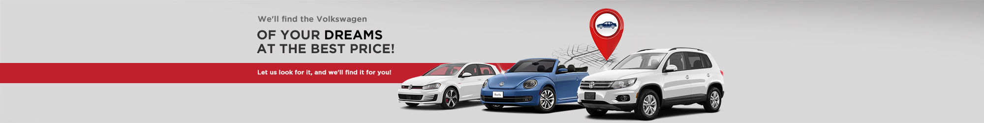 We'll find the Volkswagen of your dreams!